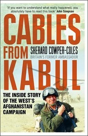 Cables from Kabul - The Insiede Story of the West's Afghanistan Campaign