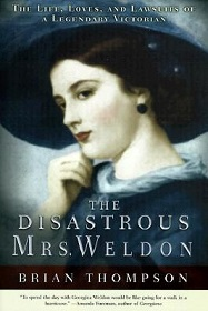 The Disastrous Mrs Weldon - The Life, Loves, and Lawsuits of a Legendary Victorian