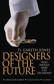 Designers of the Future - Who Should Make the Decisions - Designer Babies, Stem Cells, Clones