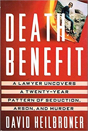 Death Benefit: A lawyer uncovers a twenty-year pattern of seduction, arson, and murder