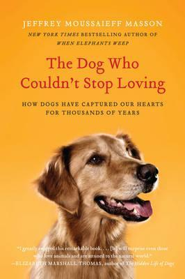 The Dog Who Couldn't Stop Loving : How Dogs Have Captured Our Hearts for Thousands of Years