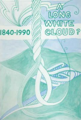 1840-1990 A Long White Cloud? - Essays for 1990