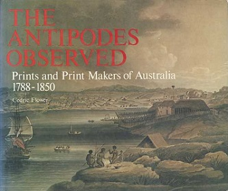 The Antipodes Observed - Prints and Print Makers of Australia 1788-1850