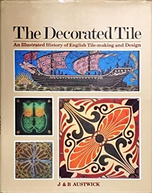 The Decorated Tile: An Illustrated History of English Tile-making and Design