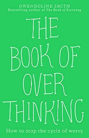 The Book of Overthinking - How to Stop the Cycle of Worry