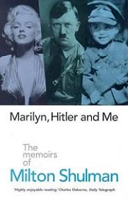Marilyn, Hitler and Me - The Memoirs of Milton Shulman