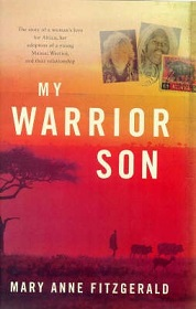My Warrior Son - The Story of a Woman's Love for Africa and her Journey into its Contemporary Soul through the Adoption of a Young Maasai Warrior