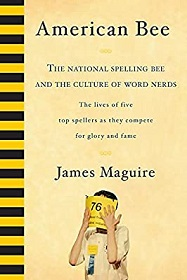 American Bee - The National Spelling Bee and the Culture of Word Nerds - The Lives of Five Top Spellers as they Compete for Glory and Fame