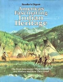 America's Fascinating Indian Heritage - The First Americans - Their Customs, Art, History and How They Lived