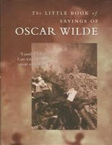 The Little Book of Sayings of Oscar Wilde