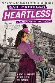 Heartless - A Parasol Protectorate Novel - A Novel of Vampires, Werewolves, and Teapots