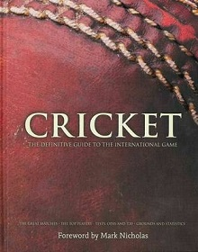 Cricket - The Definitive Guide to the International Game - The Great Matches, the Top Players, Tests, ODIs and T20, Grounds and Statistics