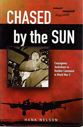Chased by the Sun: Courageous Australians in Bomber Command in World War II