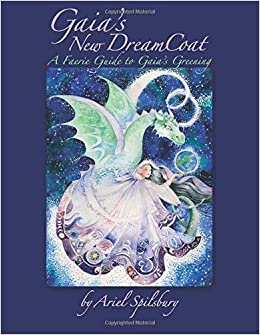 Gaia's New DreamCoat: A Faerie Guide to Gaia's Greening