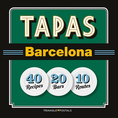 Tapas Barcelona: 40 Recipes 20 Bars 10 Routes