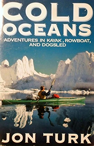 Cold Oceans. Adventures in Kayak, Rowboat and Dogsled