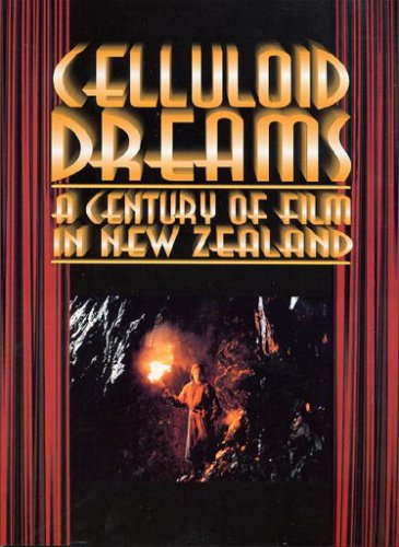 Celluloid Dreams: A Century of Film in New Zealand