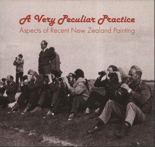 A Very Peculiar Practice: Aspects of Recent New Zealand Painting