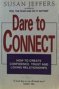 Dare to Connect - How to Create Confidence, Trust and Loving Relationships