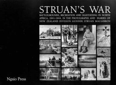 Struan's War - Battlegrounds, Recreation and Sightseeing in North Africa, 1941-1944, in the Photographs and Diaries of New Zealand Division Gunner Struan MacGibbon