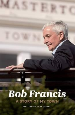 Bob Francis: A Story of My Town