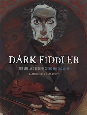Dark Fiddler - The Life and Legend of Nicolo Paganini