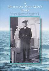 A Merchant Navy Man's Story - An Engineer Officer's Wartime Experiences in the New Zealand Shipping Company 1939-1945