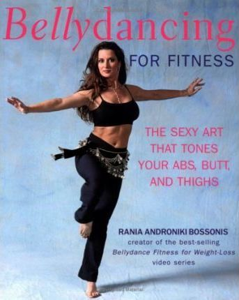 Bellydancing for Fitness: The Sexy Art That Tones Your Abs, Bum and Thighs Book