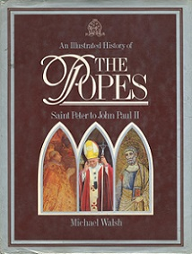 An Illustrated History of the Popes - Saint Peter to John Paul II