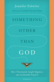 Something Other Than God - How I Passionately Sought Happiness and Accidentally Found It