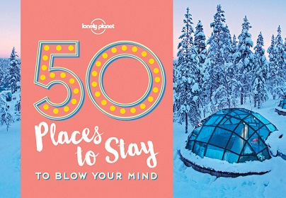 Lonely Planet - 50 Places to Stay to Blow Your Mind