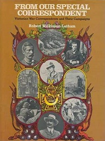 From Our Special Correspondent - Victorian War Correspondents and Their Campaigns