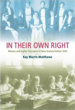 In Their Own Right - Women and Higher Education in New Zealand Before 1945