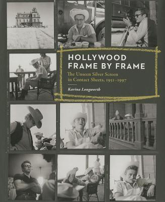 Hollywood Frame by Frame - The Unseen Silver Screen in Contact Sheets, 1951-1997