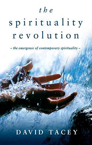 The Spirituality Revolution - The Emergence of Contemporary Spirituality