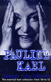 Deeper into Movies - The Essential Kael Collection: From '69 to '72