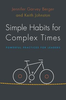 Simple Habits for Complex Times - Powerful Practices for Leaders
