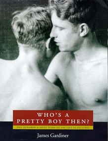 Who's a Pretty Boy Then? One Hundred and Fifty Years of Gay Life in Pictures