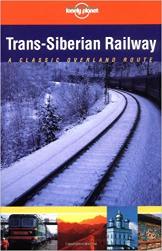 Lonely Planet - Trans-Siberian Railway: A Classic Overland Route