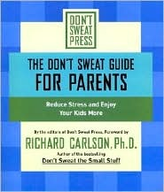 The Don't Sweat Guide for Parents - Reduce Stress and Enjoy Your Kids More