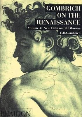 Gombrich on the Renaissance Volume 4 New Light on Old Masters