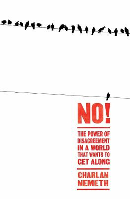 No! The Power of Disagreement in a World that Wants to Get Along