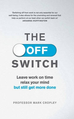 The Off Switch - Leave on time, relax your mind but still get more done