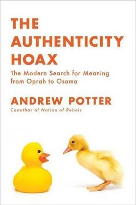 The Authenticity Hoax - How We Get Lost Finding Ourselves