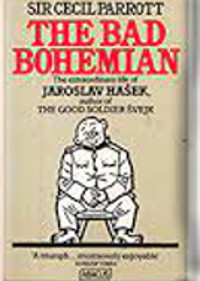 The Bad Bohemian - The Life of Jaroslav Hasek, Creator of The Good Soldier Svejk