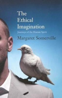 The Ethical Imagination - Journeys of the Human Spirit