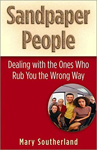 Sandpaper People - Dealing with the Ones Who Rub You the Wrong Way