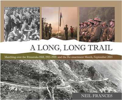 A Long, Long Trail - Marching Over the Rimutaka Hill, 1915-1918 and the Re-enactment March, September 2015