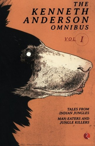 The Kenneth Anderson Omnibus (Volume 1) - Tales From Indian Jungles and Man-Eaters and Jungle Killers