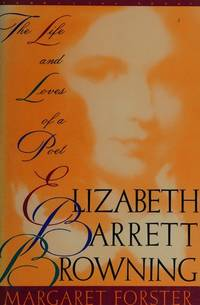 Elizabeth Barrett Browning - The Life and Loves of a Poet